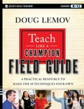 Teach Like a Champion Field Guide - Doug Lemov