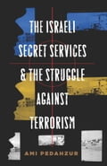 The Israeli Secret Services and the Struggle Against Terrorism - Ami Pedahzur