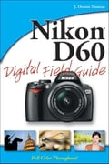 Nikon D60 Digital Field Guide - J. Dennis Thomas