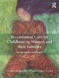 Bereavement Care for Childbearing Women and their Families - Caroline Hollins Martin, Eleanor Forrest