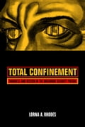Total Confinement: Madness and Reason in the Maximum Security Prison - Rhodes, Lorna A.