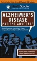 HealthScouter Alzheimer's Disease: Alzheimer Patient Advocate Guide: Alzheimer's Disease Stages: Coping with family members who have Alzheimer's (Heal - Crawford, Jessica