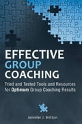 Effective Group Coaching: Tried and Tested Tools and Resources for Optimum Coaching Results - Britton, Jennifer J.