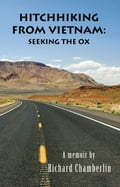 Hitchhiking from Vietnam: Seeking the Ox - Richard Chamberlin