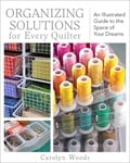 Organizing Solutions for Every Quilter - Carolyn Woods