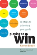 Playing to Win: 10 Steps to Achieving Your Goals - Brady, Karren