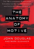 The Anatomy Of Motive - John E. Douglas, Mark Olshaker