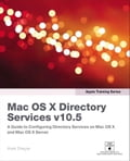 Apple Training Series: Mac OS X Directory Services v10.5 - Dreyer, Arek