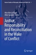 Justice, Responsibility and Reconciliation in the Wake of Conflict - Alice MacLachlan, Allen Speight