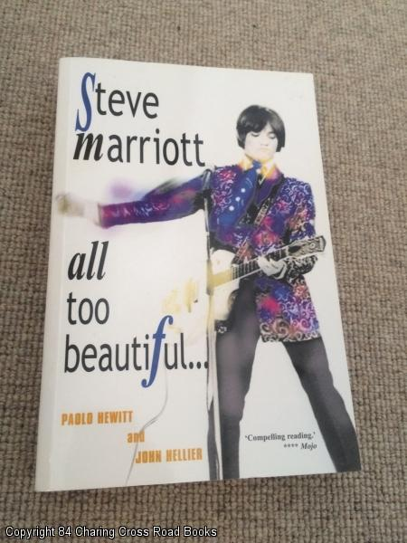 Steve Marriott: All Too Beautiful - John Hellier, Paolo Hewitt