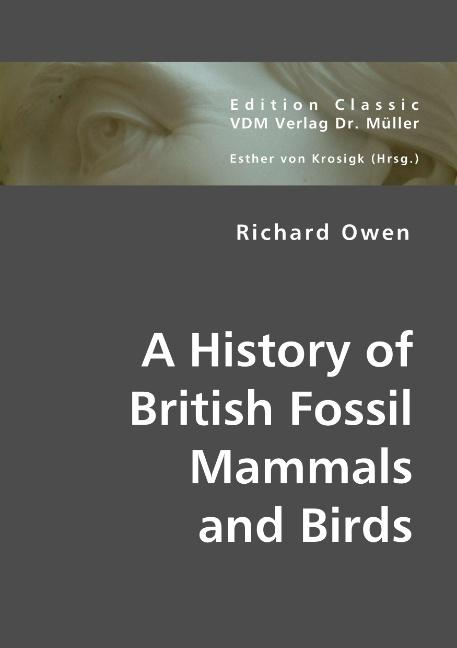 A History of British Fossil Mammals and Birds - Richard Owen