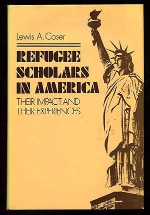 Refugee Scholars in America: Their Impact and Experiences - COSER, Lewis A.