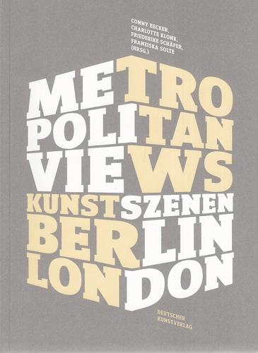 Metropolitan Views - Kunstszenen Berlin, London. - Becker u.a. (Hrsg.), Conny