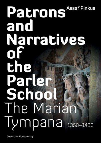 Patrons and Narratives of the Parler School - The Marian Tympana 1350 - 1400. - Pinkus, Assaf