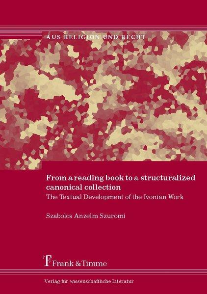 From a reading book to a structuralized canonical collection The Textual Development of the Ivonian Work - Szuromi, Anszelm