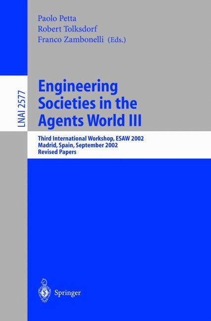 Engineering Societies in the Agents World III: Third International Workshop, ESAW 2002, Madrid, Spain, September 16-17, 2002, Revised Papers (Lecture . / Lecture Notes in Artificial Intelligence) - Tolksdorf, Robert, Franco Zambonelli and Paolo Petta