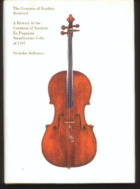 The Countess of Stanlein Restored. a History of the Countess of Stanlein Ex Paganini Stradavarius Cello of 1707 - Delbanco, Nicholas