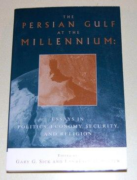 The Persian Gulf At The Millennium: Essays In Politics, Economy, Security, and Religion - Sick, Gary G.; Potter, Lawrence G.