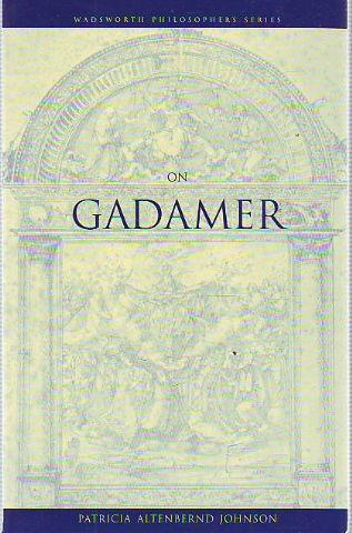 WADSWORTH PHILOSOPHERS SERIES ON GADAMER. - ALTENBERND JOHNSON, Patricia.