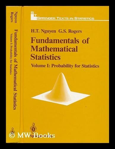 Fundamentals of Mathematical Statistics - Volume 1; Probability for Statistics - Nguyen, Hung T. (1944-). Rogers, Gerald Stanley (1928-)