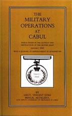 MILITARY OPERATIONS AT CABUL: Which ended in the Retreat and Destruction of the British Army in January 1842With a Journal of Imprisonment in Afghanistan - Lieut. Vincent Eyre Bengal Artillery, Late Deputy Commisary of Ordnance at Cabul