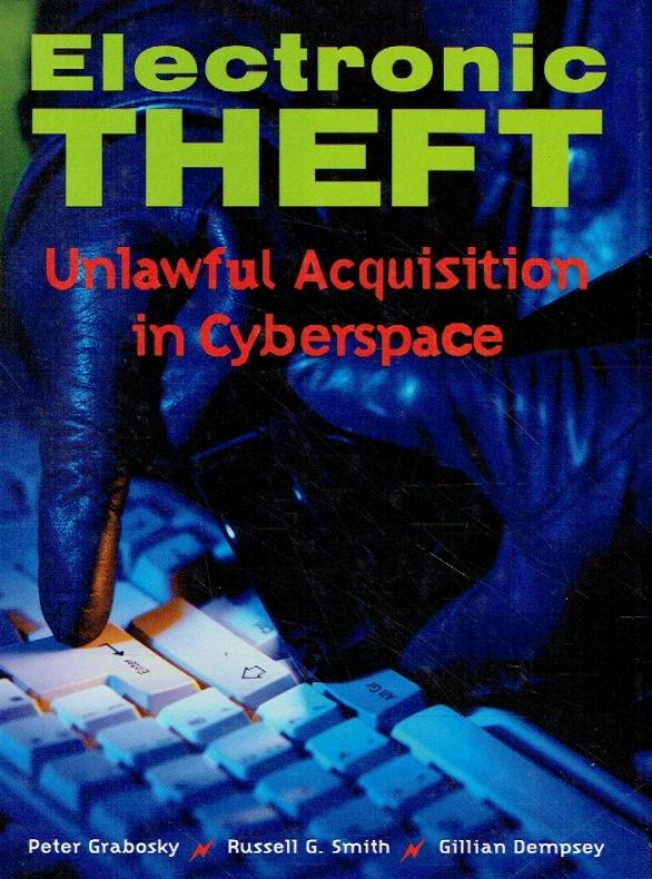 Electronic Theft. Unlawful Acquisition in Cyberspace. - Grabosky, Peter; Smith, Russell G.; Dempsey, Gillian.