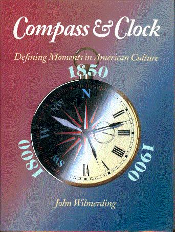 Compass and Clock: Defining Moments in American Culture: 1800, 1850, 1900 - Wilmerding, John