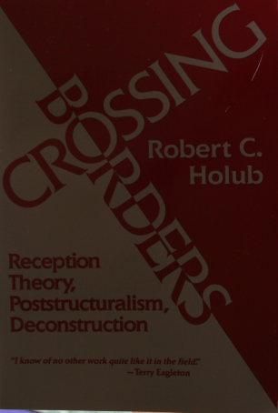 Crossing borders : reception theory, poststructuralism, deconstruction - Holub, Robert C.