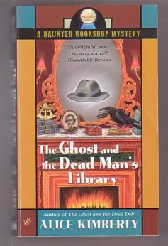 The Ghost and the Dead Man's Library: A Haunted Bookshop Mystery - Kimberly, Alice
