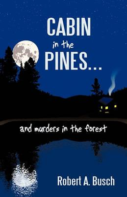 Cabin in the Pines. . .: And Murders in the Forest - Busch, Robert A.