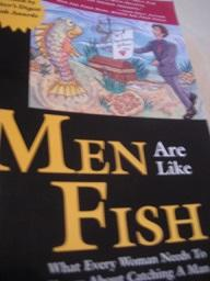 Men are like Fish, What Every Woman neeeds to know about Catching a Man - Nakamoto, Steve
