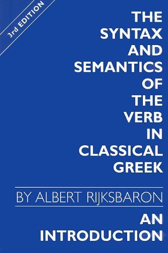 The Syntax and Semantics of the Verb in Classical Greek (Paperback) - Albert Rijksbaron