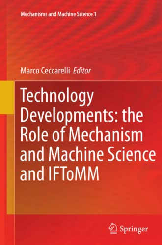 Technology Developments: the Role of Mechanism and Machine Science and IFToMM - Ceccarelli, Marco