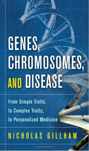 Genes, Chromosomes, and Disease: From Simple Traits, to Complex Traits, to Pe. - Nicholas Wright; Gillham