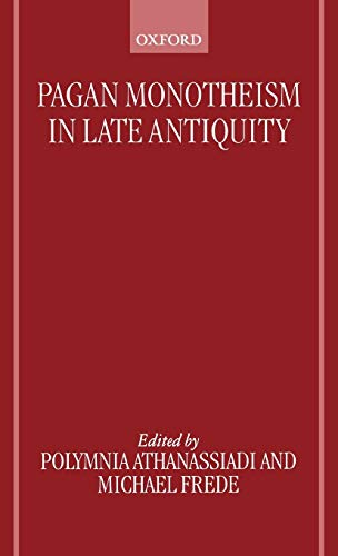 Pagan Monotheism in Late Antiquity - Athanassiadi, Polymnia; Michael Frede (eds.)