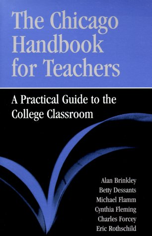 The Chicago Handbook for Teachers: A Practical Guide to the College Classroom (Chicago Guides to Academic Life) - Brinkley, Alan; Dessants, Betty; Flamm, Michael; Fleming, Cynthia