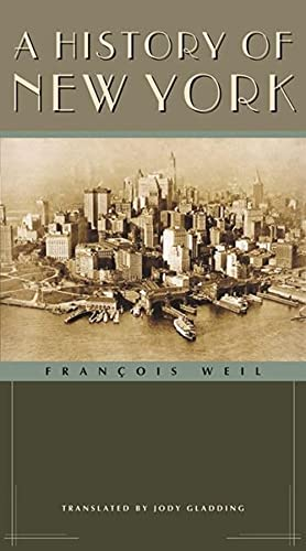 A History of New York (Columbia History of Urban Life) - Weil, Francois, Weil, Frangois