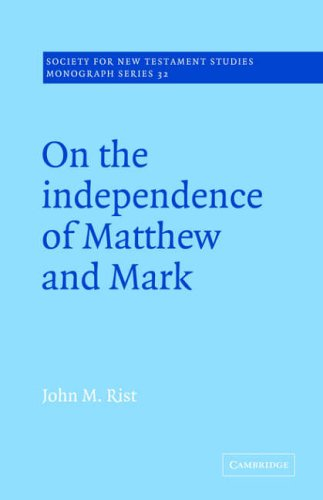 On the Independence of Matthew and Mark (Society for New Testament Studies Monograph Series) - Rist, John M.