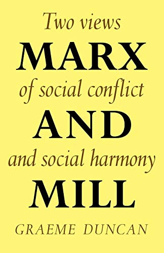 Marx and Mill: Two Views of Social Conflict and Social Harmony - Duncan, Graeme