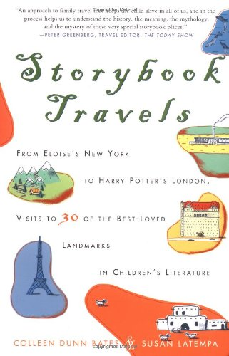 Storybook Travels: From Eloise's New York to Harry Potter's London, Visits to 30 of the Best-Loved Landmarks in Children's Literature - Bates, Colleen Dunn; La Tempa, Susan