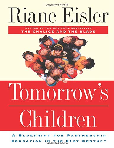 Tomorrow's Children: A Blueprint For Partnership Education In The 21st Century - Ph.D. Riane Eisler