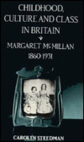 Childhood, Culture, and Class in Britain : Margaret McMillan, 1860-1931 - Steedman, Carolyn