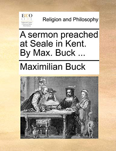 A Sermon Preached at Seale in Kent. by Max. Buck . (Paperback) - Maximilian Buck