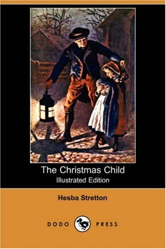 The Christmas Child Illustrated Edition Dodo Press - Hesba Stretton
