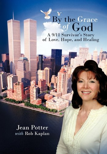 By the Grace of God: A 911 Survivors Story of Love, Hope, and Healing - Jean Potter