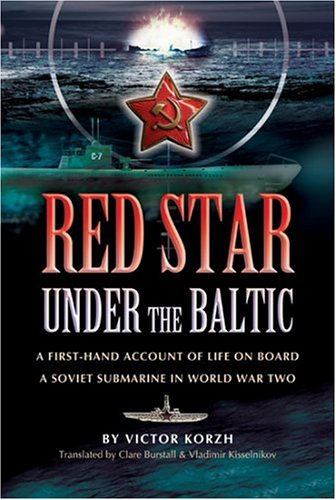 Red Star Under the Baltic: A Firsthand Account of Life on Board a Soviet Submarine in World War 2 - Viktor Korzh