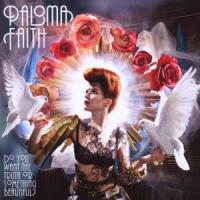 Do You Want The Truth Or Something Beautiful - Faith, Paloma