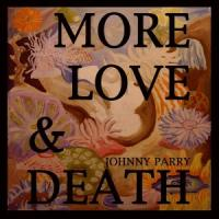 More Love & Death - Johnny Parry Trio, The