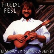 Ein Bayerischer Abend - Fesl, Fredl