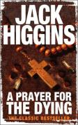 Prayer for the Dying - Higgins, Jack